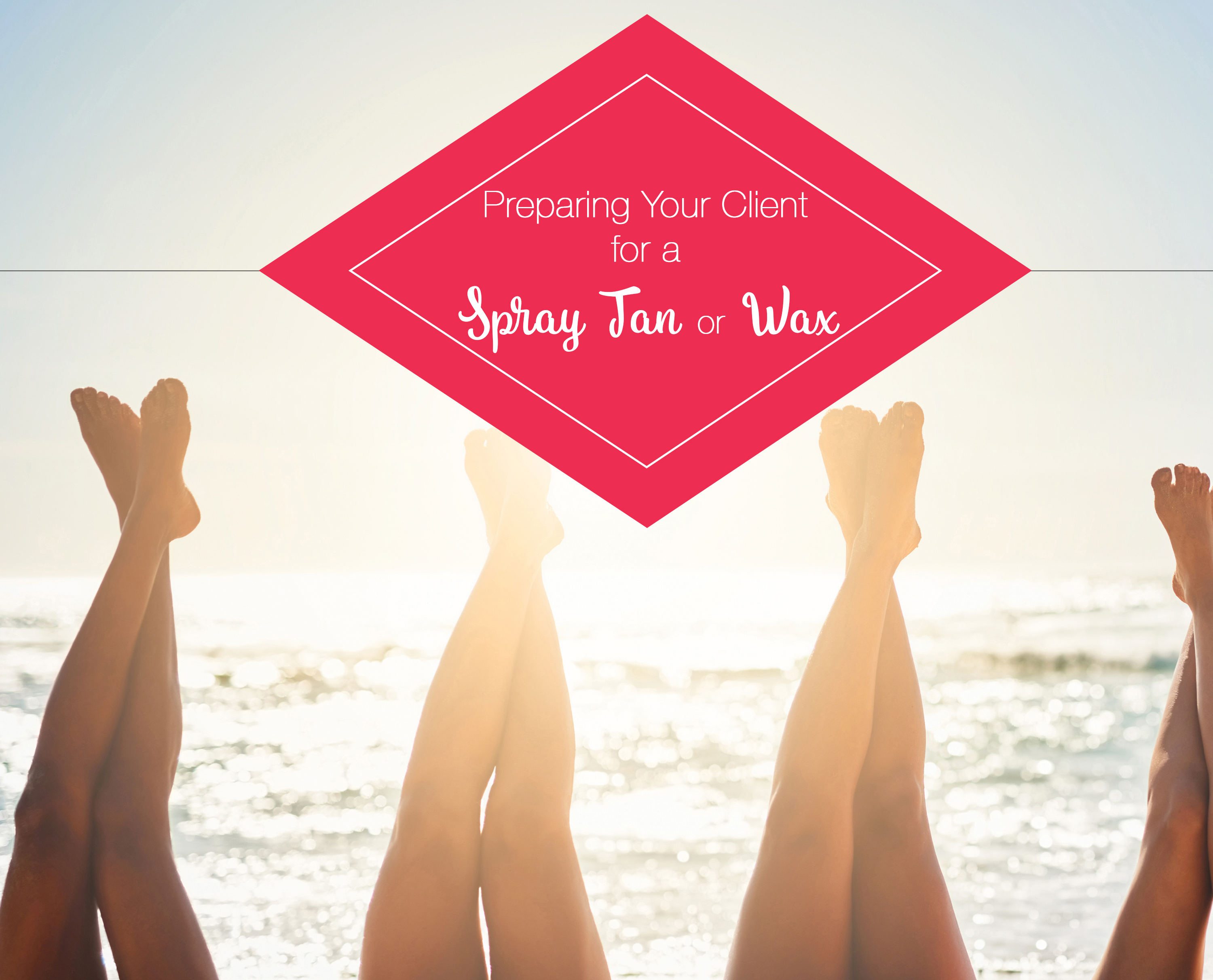 Preparing Your Client for a Spray Tan or Wax